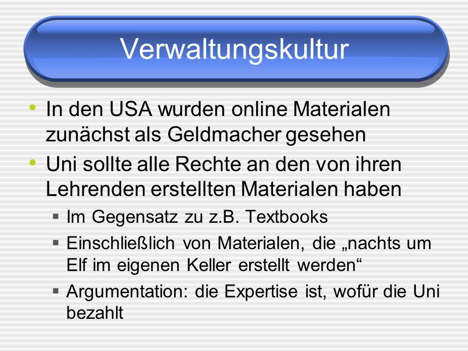 Verwaltungskultur In den USA wurden online Materialen zunächst als Geldmacher gesehen Uni sollte alle Rechte an den von ihren Lehrenden erstellten Materialen haben Im Gegensatz zu z.B.