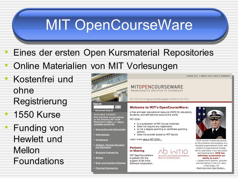 MIT OpenCourseWare Eines der ersten Open Kursmaterial Repositories Online Materialien von MIT Vorlesungen Kostenfrei und ohne Registrierung 1550 Kurse Funding von Hewlett und Mellon Foundations