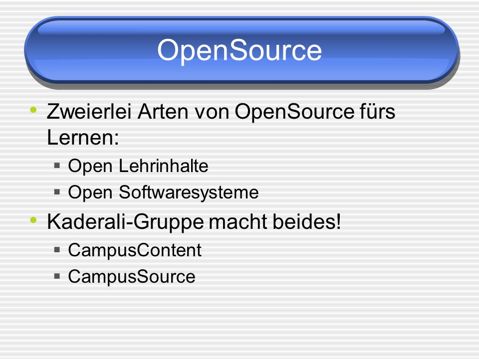 Aufbau Open Learning Content Lehrkultur Lernkultur Verwaltungskultur Open Content Consortia Open Source Learning Content and Course Management Systeme Uniweiter Einsatz von Systemen Early Adopters Enterprise Systems Total Cost of Ownership Friedliche Koexistenz, oder: Are two CMSs better than one.