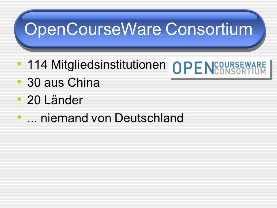 OpenCourseWare Consortium 114 Mitgliedsinstitutionen 30 aus China 20 Länder... niemand von Deutschland