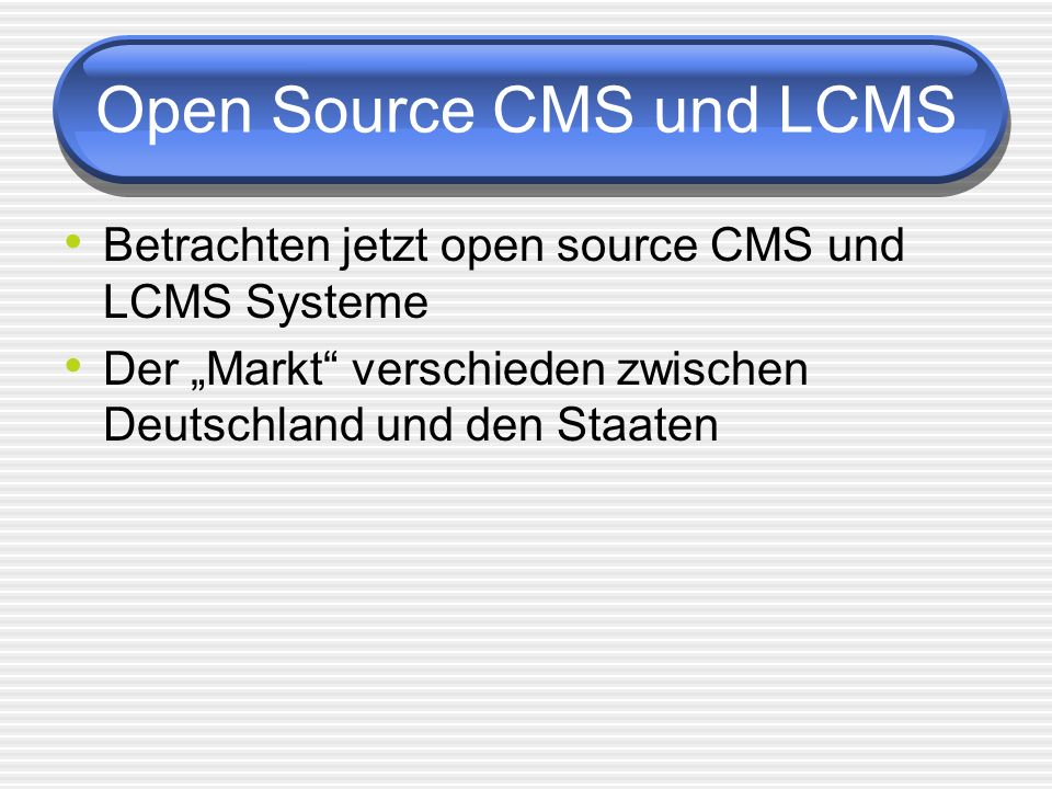 Open Source CMS und LCMS Betrachten jetzt open source CMS und LCMS Systeme Der Markt verschieden zwischen Deutschland und den Staaten