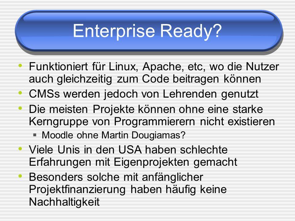 Enterprise Ready? Funktioniert für Linux, Apache, etc, wo die Nutzer auch gleichzeitig zum Code beitragen können CMSs werden jedoch von Lehrenden genu