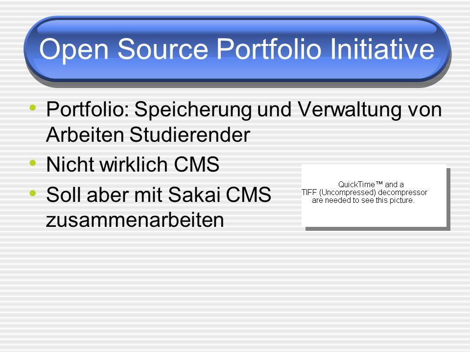Open Source Portfolio Initiative Portfolio: Speicherung und Verwaltung von Arbeiten Studierender Nicht wirklich CMS Soll aber mit Sakai CMS zusammenar