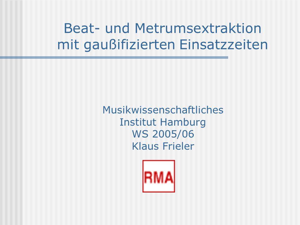 Beat- und Metrumsextraktion mit gaußifizierten Einsatzzeiten Musikwissenschaftliches Institut Hamburg WS 2005/06 Klaus Frieler