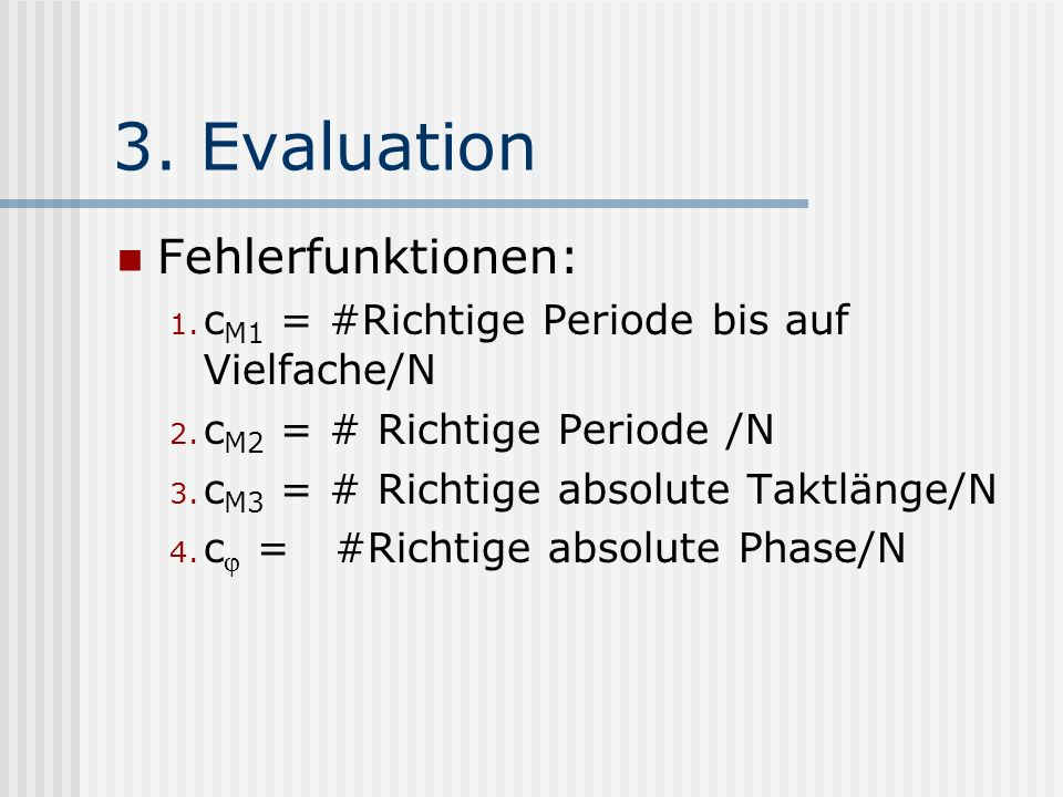 3. Evaluation Fehlerfunktionen: 1. c M1 = #Richtige Periode bis auf Vielfache/N 2.