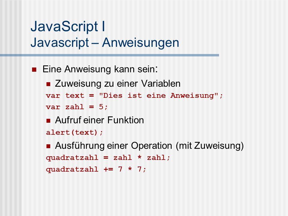 JavaScript I Javascript – Anweisungen Eine Anweisung kann sein : Zuweisung zu einer Variablen var text =
