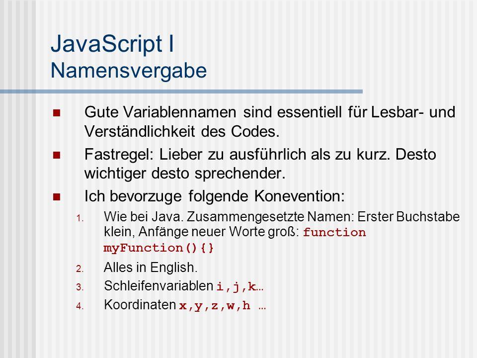 JavaScript I Namensvergabe Gute Variablennamen sind essentiell für Lesbar- und Verständlichkeit des Codes. Fastregel: Lieber zu ausführlich als zu kur