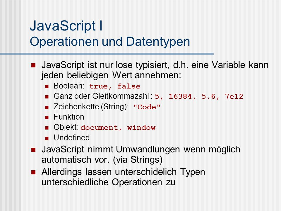 JavaScript I Operationen und Datentypen JavaScript ist nur lose typisiert, d.h.