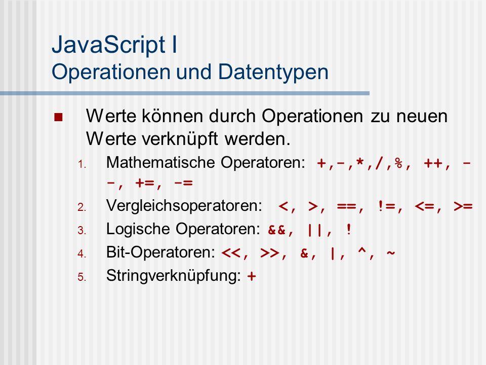JavaScript I Operationen und Datentypen Werte können durch Operationen zu neuen Werte verknüpft werden. Mathematische Operatoren: +,-,*,/,%, ++, - -,