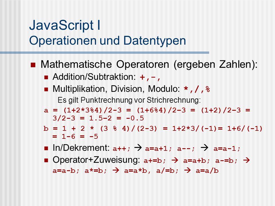 JavaScript I Operationen und Datentypen Mathematische Operatoren (ergeben Zahlen): Addition/Subtraktion: +,-, Multiplikation, Division, Modulo: *,/,%