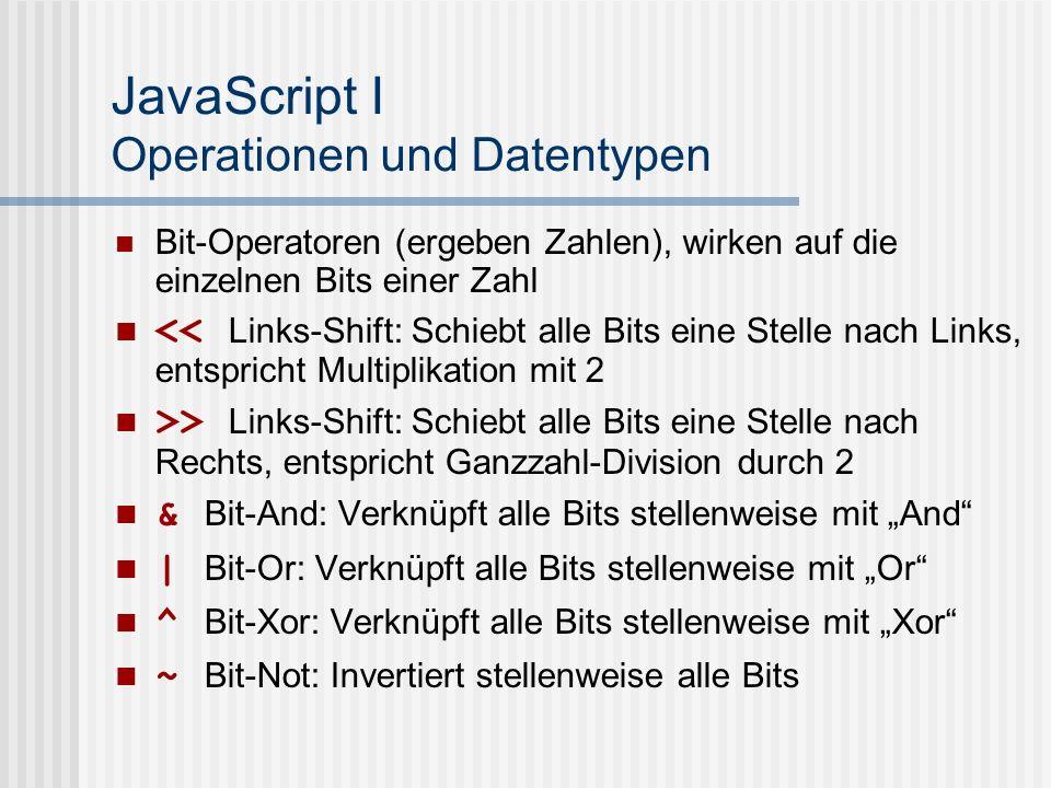 JavaScript I Operationen und Datentypen Bit-Operatoren (ergeben Zahlen), wirken auf die einzelnen Bits einer Zahl << Links-Shift: Schiebt alle Bits ei