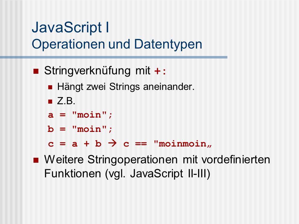 JavaScript I Operationen und Datentypen Stringverknüfung mit +: Hängt zwei Strings aneinander. Z.B. a =