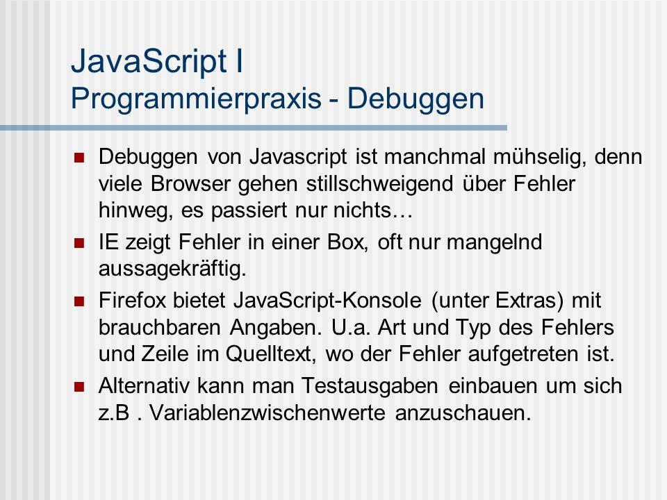 JavaScript I Programmierpraxis - Debuggen Debuggen von Javascript ist manchmal mühselig, denn viele Browser gehen stillschweigend über Fehler hinweg,