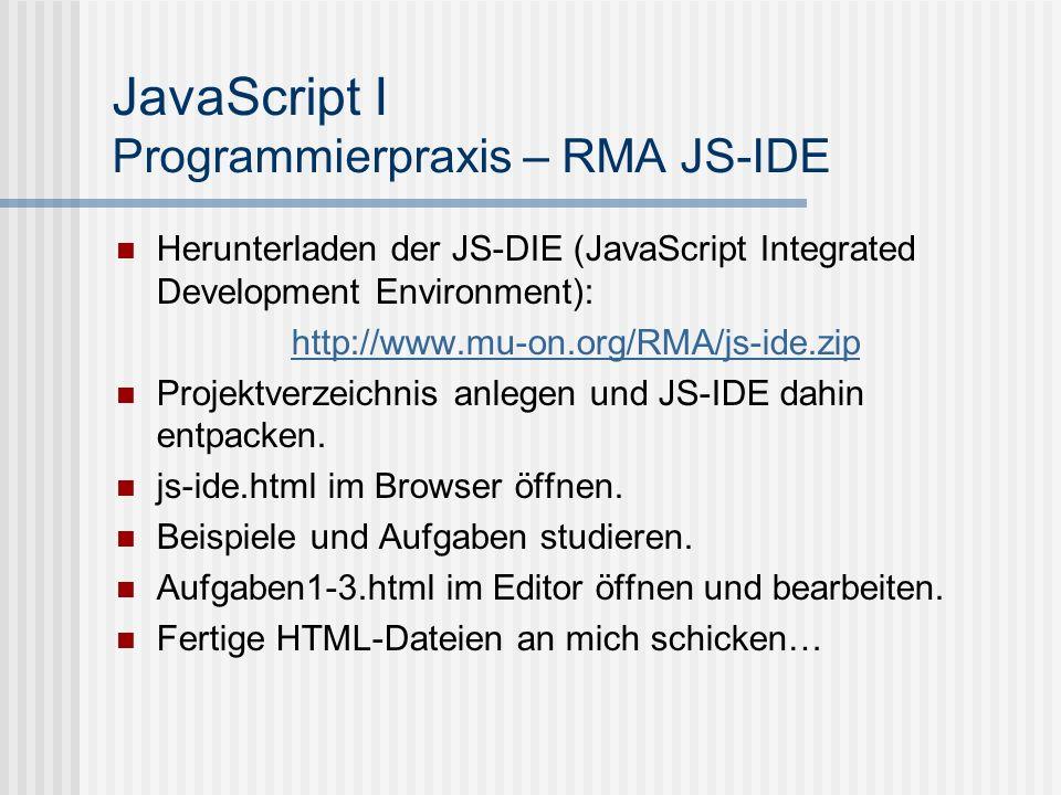 JavaScript I Programmierpraxis – RMA JS-IDE Herunterladen der JS-DIE (JavaScript Integrated Development Environment): http://www.mu-on.org/RMA/js-ide.