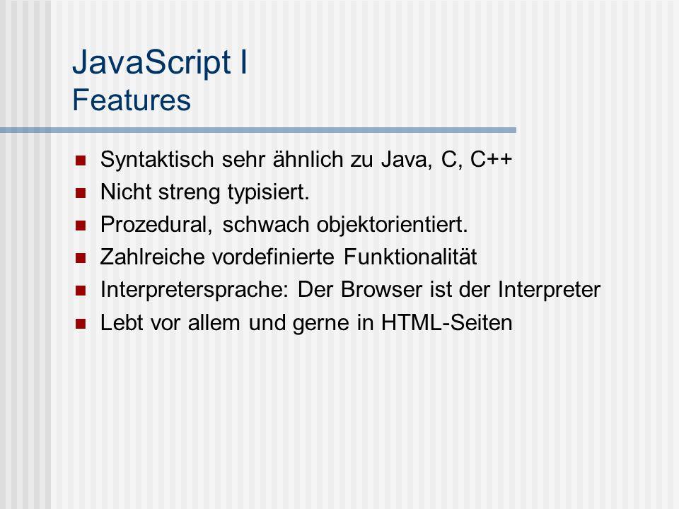 JavaScript I HTML Um JavaScript programmieren zu können muss man ein paar Grundlagen von HTML beherrschen HTML: HyperTextMarkupLanguage Keine Programmiersprache sondern Dokumentenauszeichnungssprache mit HyperText (Links) funktionalität Basis des WWW, erfunden von Tim Berne am CERN, basierend auf SGML (StandardGeneralizedMarkupLanguage)
