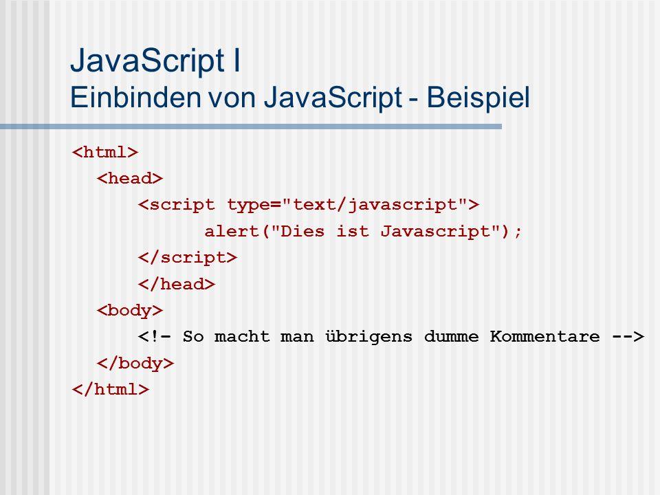 JavaScript I Javascript – Elemente Variablen ( var ) Logische und arithmetische Operatoren ( +,-,*,/,,==, !, %, ++, --, &&,… ) Verzweigungen ( if - else ) Schleifen ( for, while ) Unterprogramme, Funktionen ( function) Kommentare ( //bla, /*blabla */)