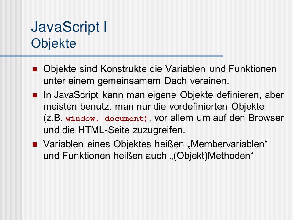 JavaScript I Objekte Objekte sind Konstrukte die Variablen und Funktionen unter einem gemeinsamem Dach vereinen.