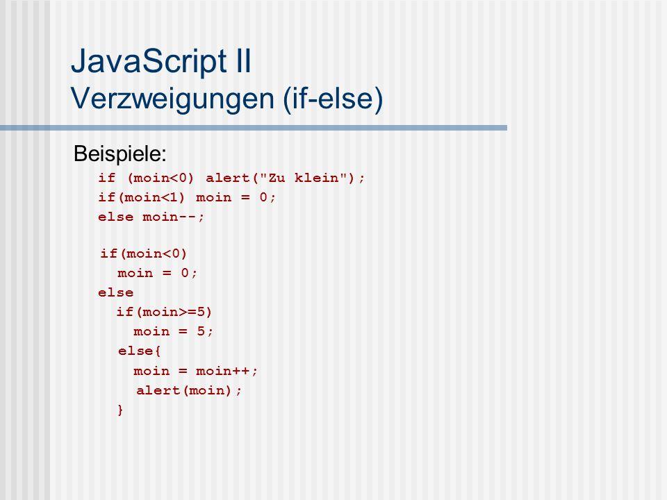 JavaScript II Verzweigungen (if-else) Beispiele: if (moin<0) alert(