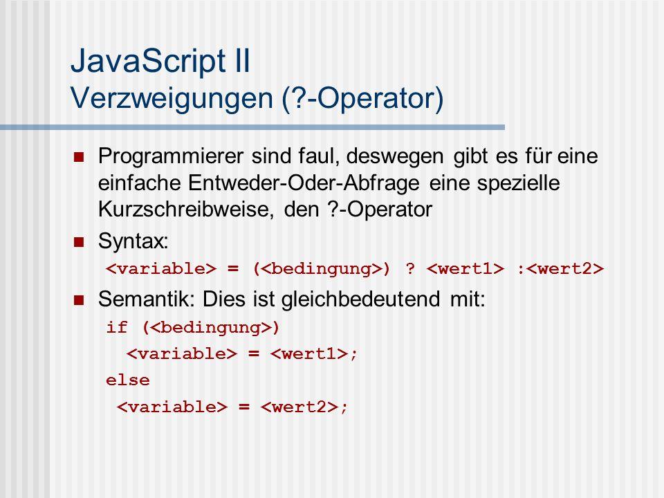 JavaScript II Verzweigungen (?-Operator) Beispiele: moin = (moin<0) .