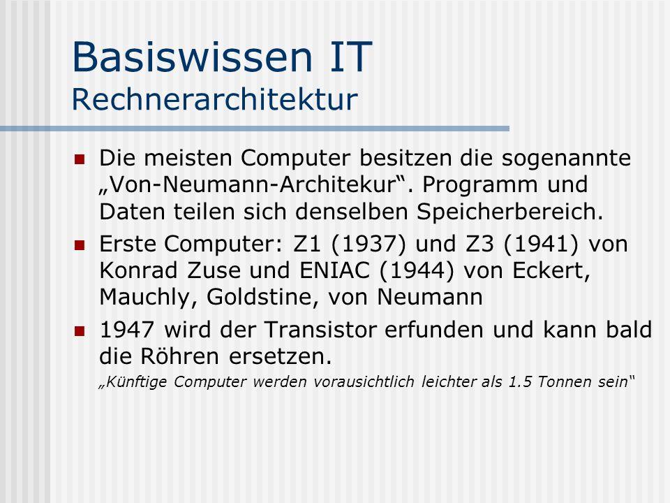 Basiswissen IT Rechnerarchitektur Die meisten Computer besitzen die sogenannte Von-Neumann-Architekur. Programm und Daten teilen sich denselben Speich