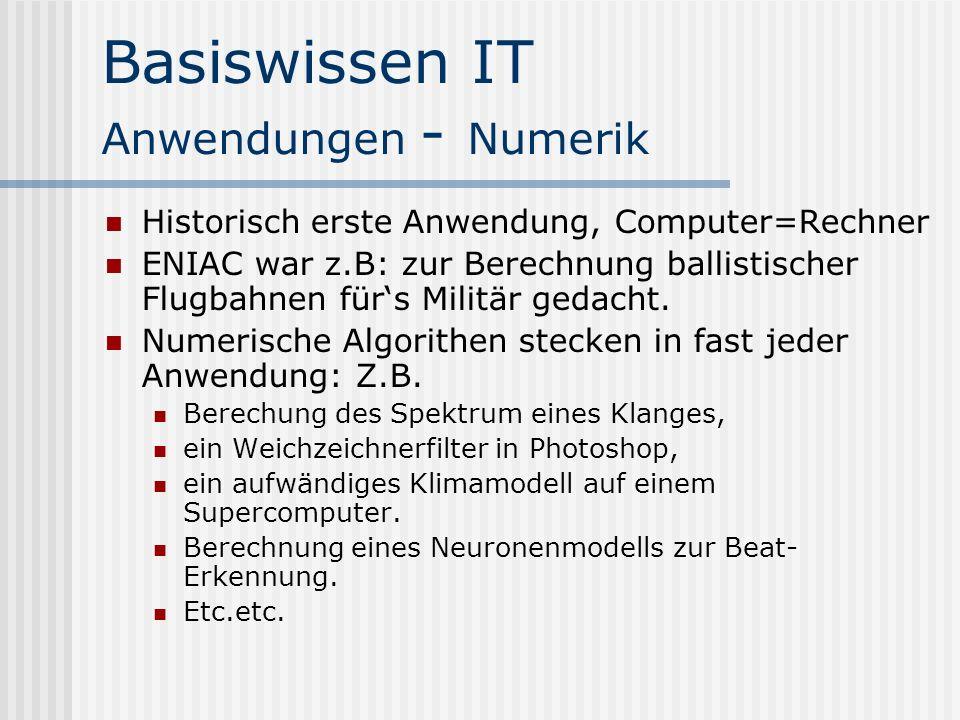 Basiswissen IT Anwendungen - Numerik Historisch erste Anwendung, Computer=Rechner ENIAC war z.B: zur Berechnung ballistischer Flugbahnen fürs Militär gedacht.