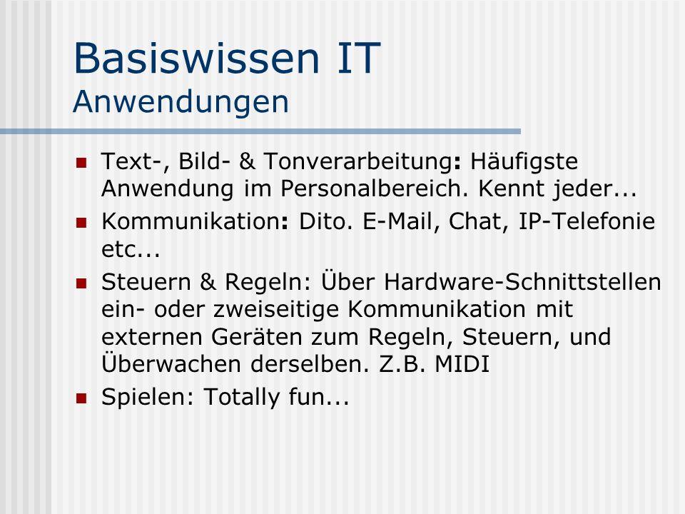 Basiswissen IT Anwendungen Text-, Bild- & Tonverarbeitung: Häufigste Anwendung im Personalbereich. Kennt jeder... Kommunikation: Dito. E-Mail, Chat, I