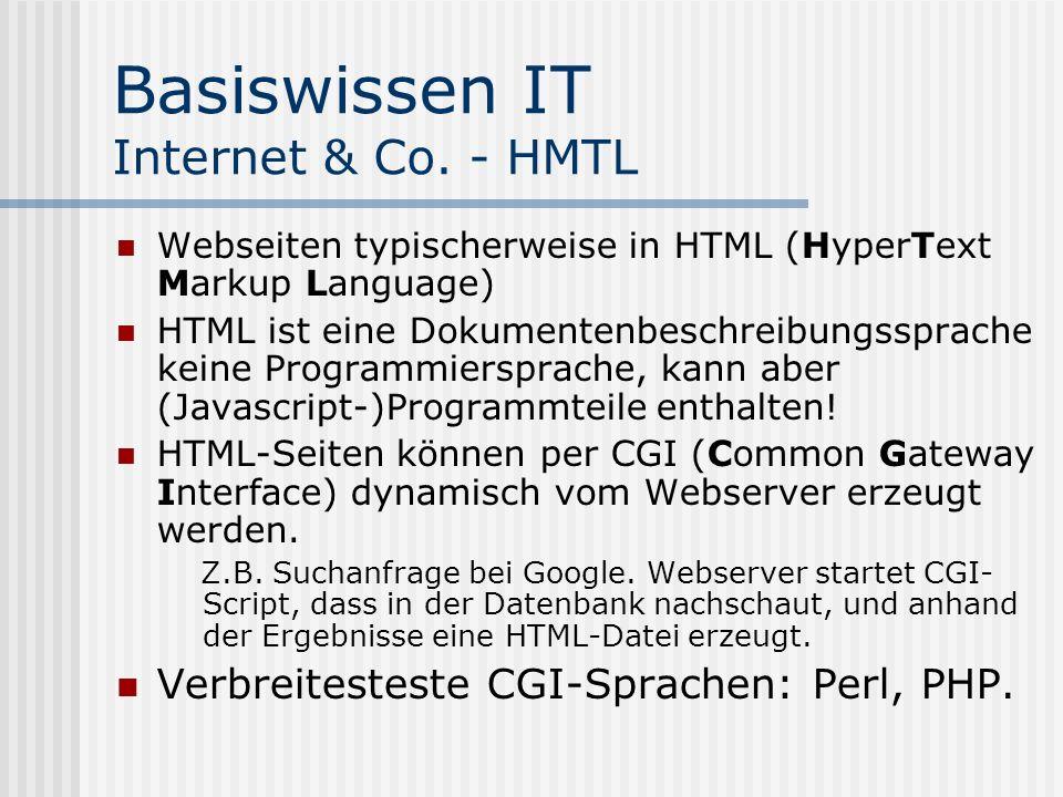 Basiswissen IT Internet & Co. - HMTL Webseiten typischerweise in HTML (HyperText Markup Language) HTML ist eine Dokumentenbeschreibungssprache keine P