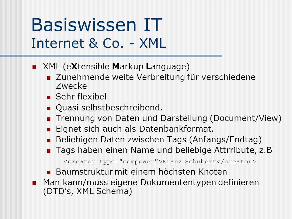 Basiswissen IT Internet & Co. - XML XML (eXtensible Markup Language) Zunehmende weite Verbreitung für verschiedene Zwecke Sehr flexibel Quasi selbstbe