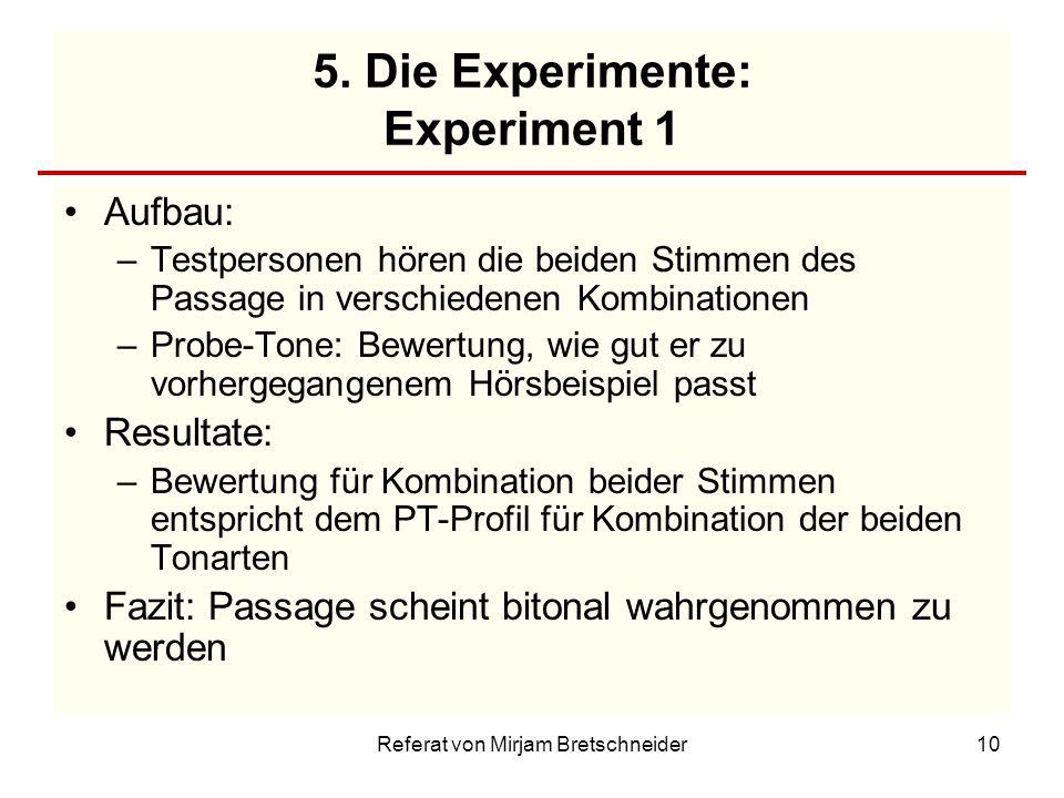 Referat von Mirjam Bretschneider10 5. Die Experimente: Experiment 1 Aufbau: –Testpersonen hören die beiden Stimmen des Passage in verschiedenen Kombin