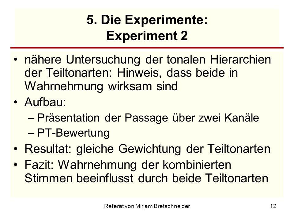 Referat von Mirjam Bretschneider12 5. Die Experimente: Experiment 2 nähere Untersuchung der tonalen Hierarchien der Teiltonarten: Hinweis, dass beide
