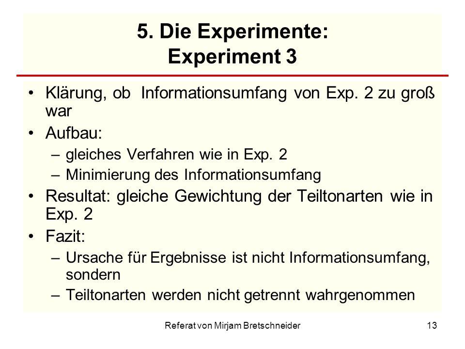 Referat von Mirjam Bretschneider13 5. Die Experimente: Experiment 3 Klärung, ob Informationsumfang von Exp. 2 zu groß war Aufbau: –gleiches Verfahren