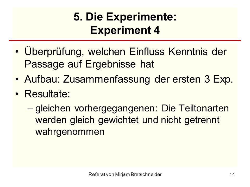 Referat von Mirjam Bretschneider14 5. Die Experimente: Experiment 4 Überprüfung, welchen Einfluss Kenntnis der Passage auf Ergebnisse hat Aufbau: Zusa