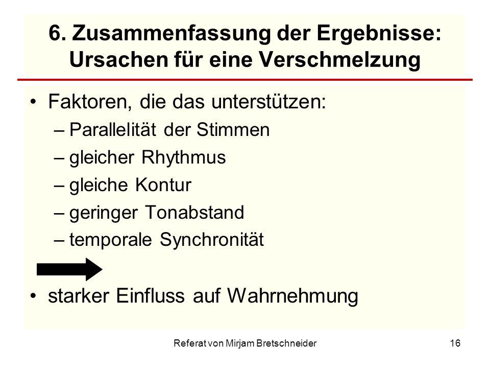 Referat von Mirjam Bretschneider16 6. Zusammenfassung der Ergebnisse: Ursachen für eine Verschmelzung Faktoren, die das unterstützen: –Parallelität de
