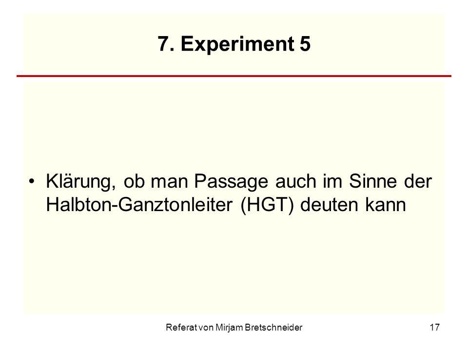 Referat von Mirjam Bretschneider17 7. Experiment 5 Klärung, ob man Passage auch im Sinne der Halbton-Ganztonleiter (HGT) deuten kann
