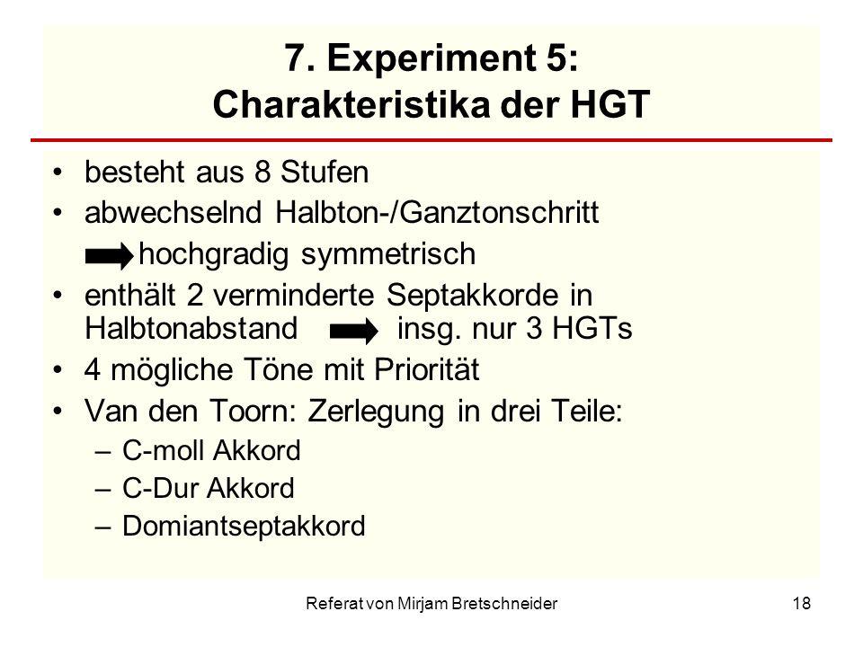 Referat von Mirjam Bretschneider18 7. Experiment 5: Charakteristika der HGT besteht aus 8 Stufen abwechselnd Halbton-/Ganztonschritt hochgradig symmet