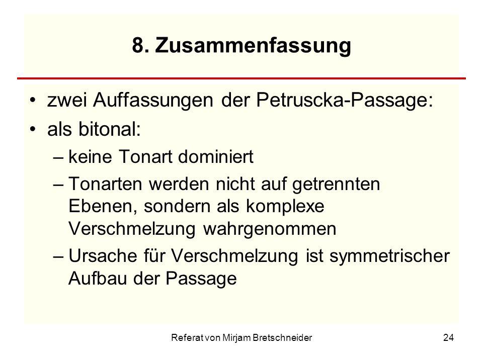Referat von Mirjam Bretschneider24 8. Zusammenfassung zwei Auffassungen der Petruscka-Passage: als bitonal: –keine Tonart dominiert –Tonarten werden n