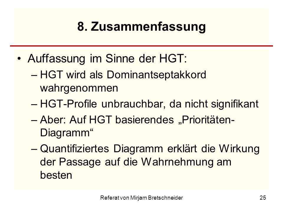 Referat von Mirjam Bretschneider25 8. Zusammenfassung Auffassung im Sinne der HGT: –HGT wird als Dominantseptakkord wahrgenommen –HGT-Profile unbrauch