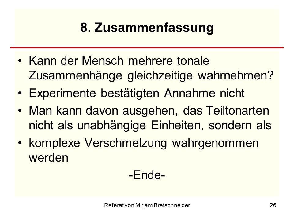 Referat von Mirjam Bretschneider26 8. Zusammenfassung Kann der Mensch mehrere tonale Zusammenhänge gleichzeitige wahrnehmen? Experimente bestätigten A