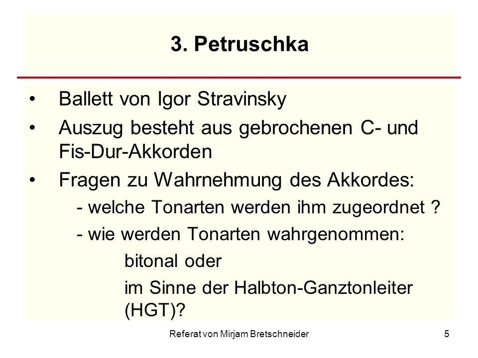 Referat von Mirjam Bretschneider5 3. Petruschka Ballett von Igor Stravinsky Auszug besteht aus gebrochenen C- und Fis-Dur-Akkorden Fragen zu Wahrnehmu