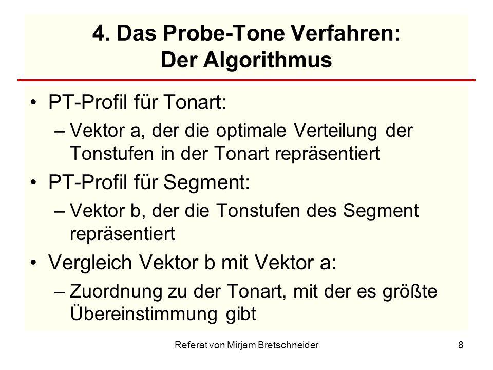 Referat von Mirjam Bretschneider8 4. Das Probe-Tone Verfahren: Der Algorithmus PT-Profil für Tonart: –Vektor a, der die optimale Verteilung der Tonstu