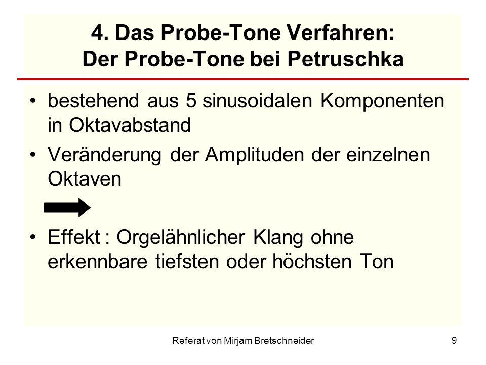 Referat von Mirjam Bretschneider9 4. Das Probe-Tone Verfahren: Der Probe-Tone bei Petruschka bestehend aus 5 sinusoidalen Komponenten in Oktavabstand