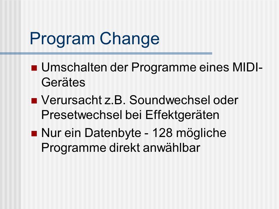 Program Change Umschalten der Programme eines MIDI- Gerätes Verursacht z.B.