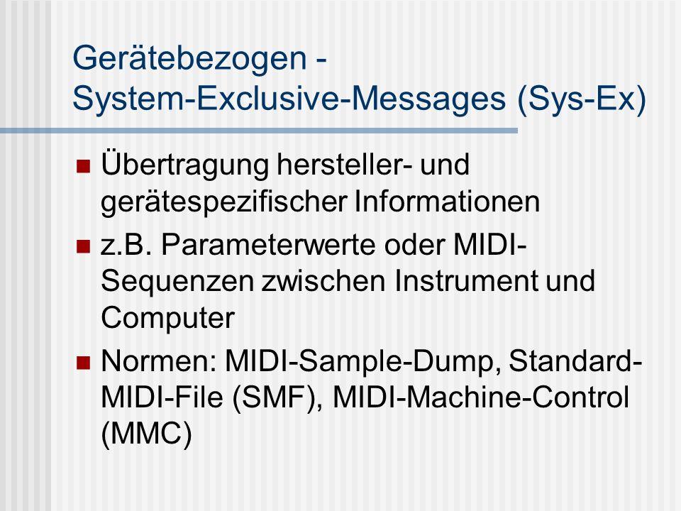 Gerätebezogen - System-Exclusive-Messages (Sys-Ex) Übertragung hersteller- und gerätespezifischer Informationen z.B.