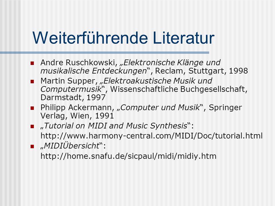 Weiterführende Literatur Andre Ruschkowski, Elektronische Klänge und musikalische Entdeckungen, Reclam, Stuttgart, 1998 Martin Supper, Elektroakustische Musik und Computermusik, Wissenschaftliche Buchgesellschaft, Darmstadt, 1997 Philipp Ackermann, Computer und Musik, Springer Verlag, Wien, 1991 Tutorial on MIDI and Music Synthesis: http://www.harmony-central.com/MIDI/Doc/tutorial.html MIDIÜbersicht: http://home.snafu.de/sicpaul/midi/midiy.htm
