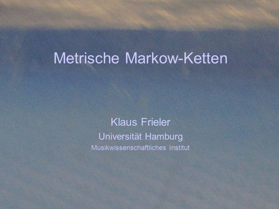 Metrische Markow-Ketten Zusammenfassung und Ausblick Die MKA und die Metrischen Markow-Ketten sind zur Beschreibung und Charakterisierung von Rhythmen geeignet.