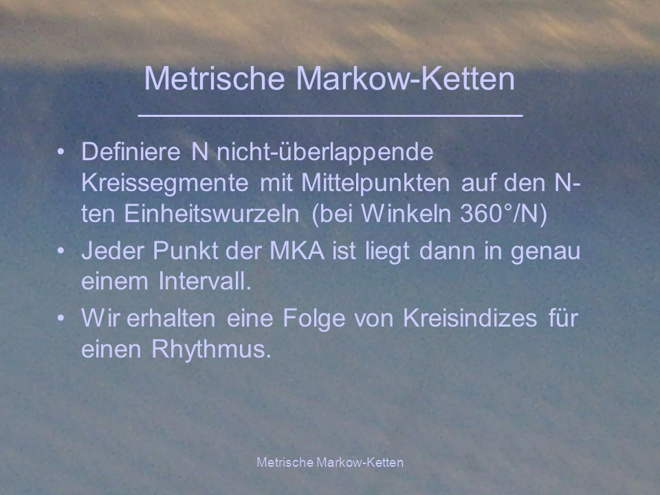 Metrische Markow-Ketten Markow-Ketten ergeben sich dann als Besetzungs- und Übergangswahrscheinlichkeiten (0.