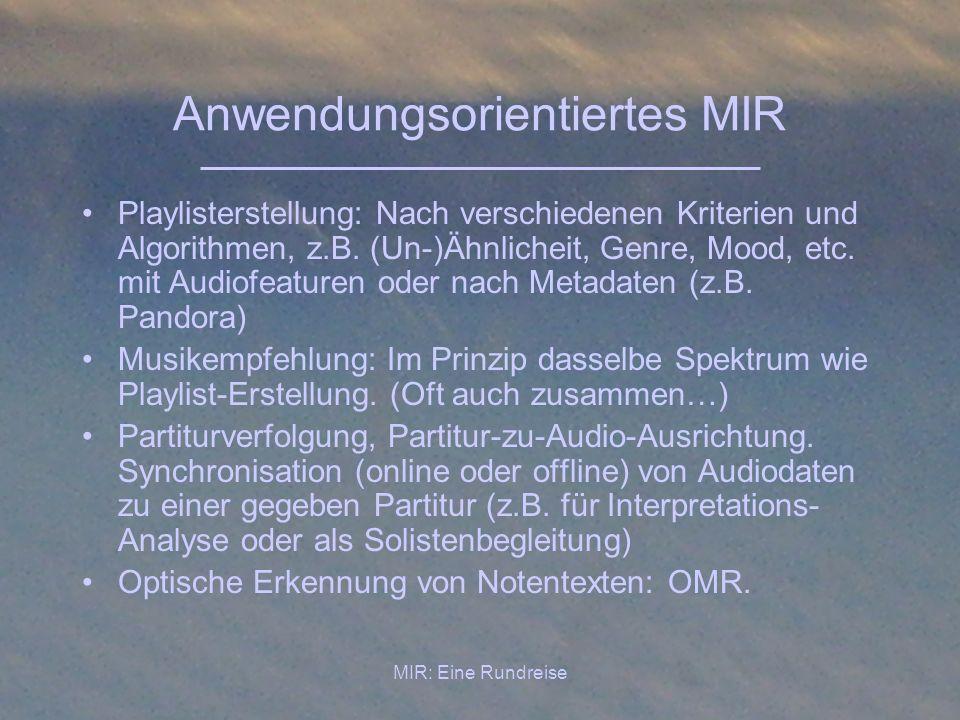 MIR: Eine Rundreise Anwendungsorientiertes MIR Playlisterstellung: Nach verschiedenen Kriterien und Algorithmen, z.B. (Un-)Ähnlicheit, Genre, Mood, et