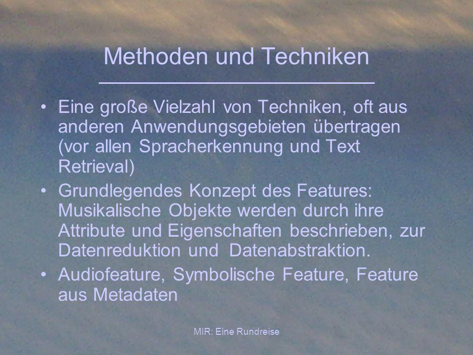 MIR: Eine Rundreise Methoden und Techniken Eine große Vielzahl von Techniken, oft aus anderen Anwendungsgebieten übertragen (vor allen Spracherkennung