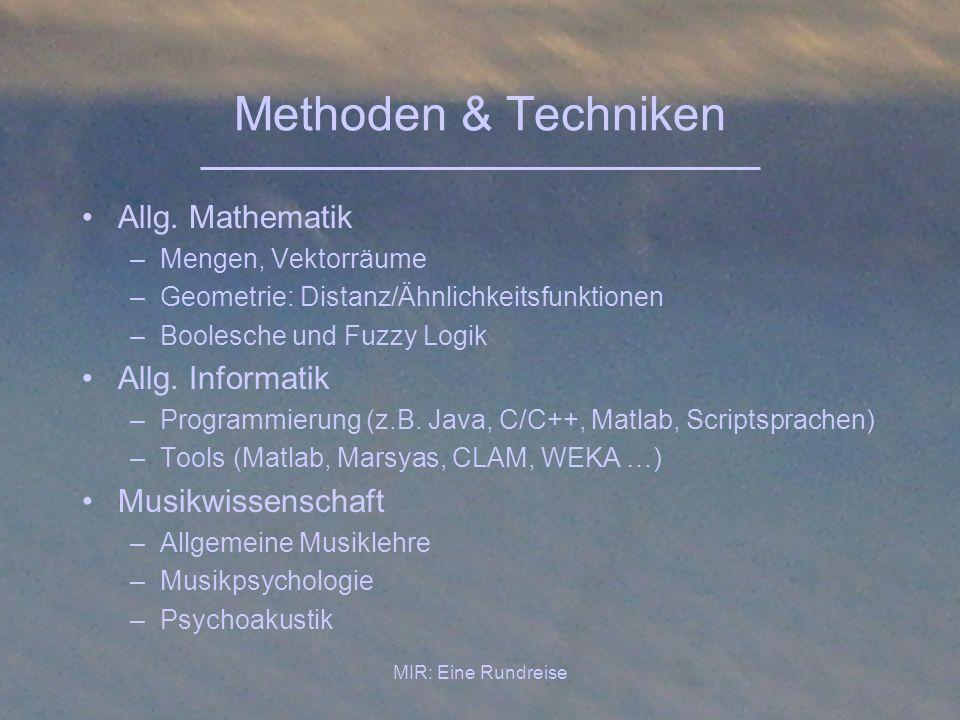 MIR: Eine Rundreise Methoden & Techniken Allg. Mathematik –Mengen, Vektorräume –Geometrie: Distanz/Ähnlichkeitsfunktionen –Boolesche und Fuzzy Logik A