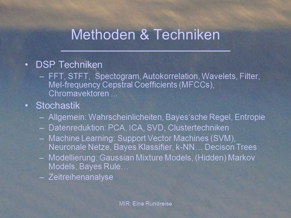 MIR: Eine Rundreise Methoden & Techniken DSP Techniken –FFT, STFT, Spectogram, Autokorrelation, Wavelets, Filter, Mel-frequency Cepstral Coefficients